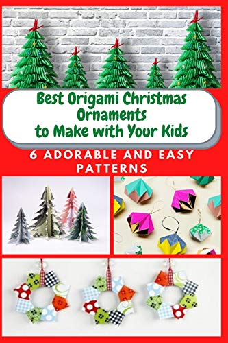 Best Origami Christmas Ornaments to Make with Your Kids: 6 Adorable and Easy Patterns