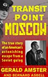 Transit Point Moscow:  The True Story of an American's Imprisonment in a Soviet Gulag and His Astonishing Escape
