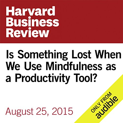 Is Something Lost When We Use Mindfulness as a Productivity Tool? audiobook cover art