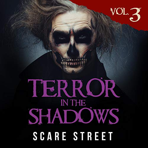 Terror in the Shadows, Volume 3 Audiobook By Scare Street, Ron Ripley, David Longhorn, Sara Clancy, Sharon M. White, Julia Grace, Arwa Hezzah, A. I. Nasser cover art