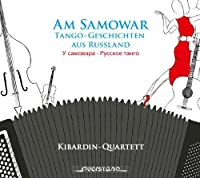 At the Samovar: Tango Tales From Russia by Kibardin Quartet