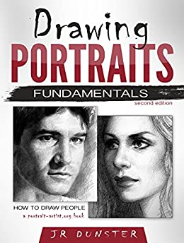 Drawing Portraits Fundamentals: A Portrait-Artist.org Book (How to Draw People) by [J R Dunster]