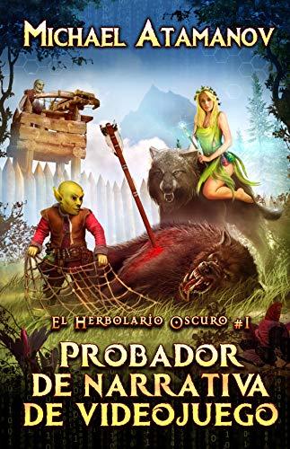 Probador de narrativa de videojuego (El Herbolario Oscuro Libro 1): Serie LitRPG