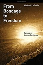 From Bondage to Freedom: Spinoza on Human Excellence