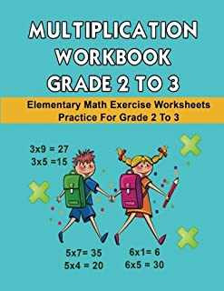 Multiplication Workbook Grade 2 to 3: Elementary Math Exercise Worksheets Practice For Grade 2 to 3 (Math Multiplication Workbook Worksheet For Grade ... Elementary Students Practice Exercise Series)