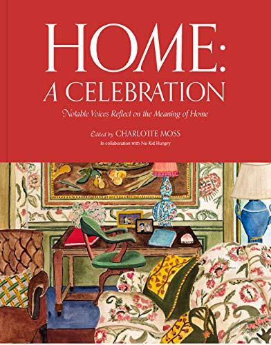 Home: A Celebration: Notable Voices Reflect on the Meaning of Home