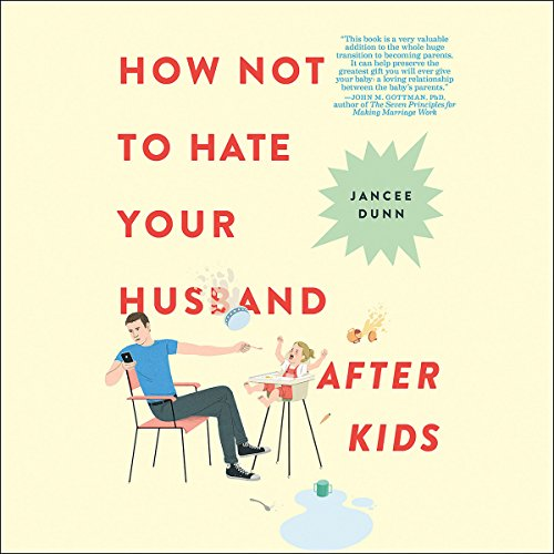 How Not to Hate Your Husband After Kids audiobook cover art