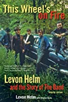 This Wheel's on Fire: Levon Helm and the Story of the Band by Levon Helm Stephen Davis(2013-10-01)