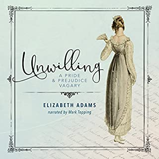 Unwilling     A Pride and Prejudice Vagary              By:                                                                                                                                 Elizabeth Adams                               Narrated by:                                                                                                                                 Mark Topping                      Length: 9 hrs and 50 mins     17 ratings     Overall 4.4