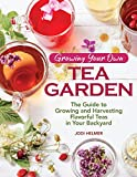Growing Your Own Tea Garden: The Guide to Growing and Harvesting Flavorful Teas in Your Backyard...