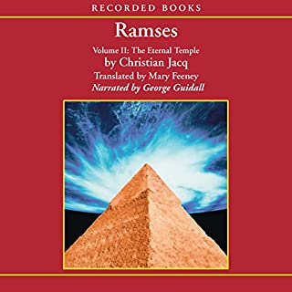 Ramses, Volume II     The Eternal Temple              By:                                                                                                                                 Christian Jacq                               Narrated by:                                                                                                                                 George Guidall                      Length: 9 hrs and 53 mins     47 ratings     Overall 4.0