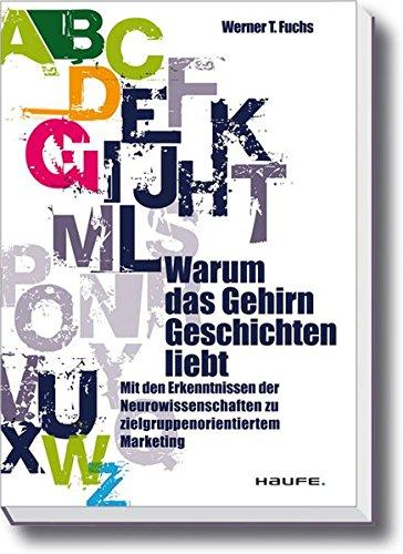 Fuchs Werner, Warum das Gehirn Geschichten liebt. Mit den Erkenntnissen der Neurowissenschaften zu zielgruppenorientiertem Marketing