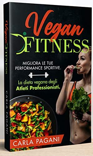 VEGAN FITNESS: Migliora le tue performance sportive. La dieta vegana degli atleti professionisti.