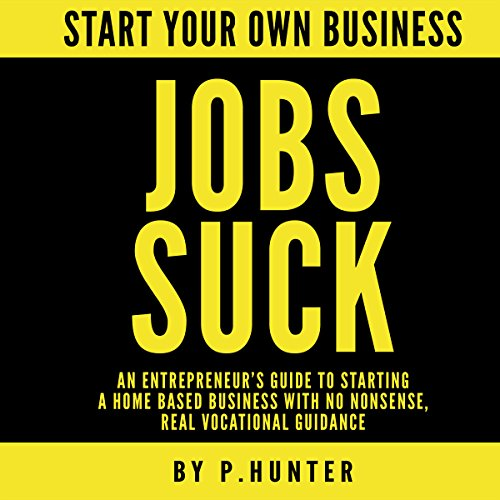 Start Your Own Business: Jobs Suck audiobook cover art
