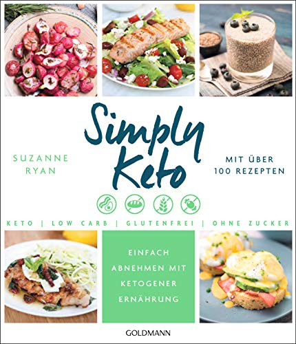 Simply Keto: Einfach abnehmen mit ketogener Ernährung - Low Carb High Fat - Mit über 100 Rezepten