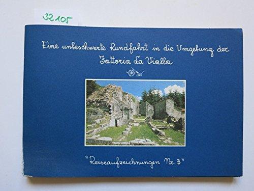 Fattoria La Vialla - Reiseaufzeichnungen Nr. 3 ; Eine unbeschwerte Rundfahrt in die Umgebung der Fattoria La Vialla