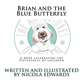 Brian and the Blue Butterfly: A Book Celebrating the Differences of Children     Adventures of Brian, Volume 1              Written by:                                                                                                                                 Miss Nicola Edwards                               Narrated by:                                                                                                                                 Nicola Edwards                      Length: 11 mins     Not rated yet     Overall 0.0