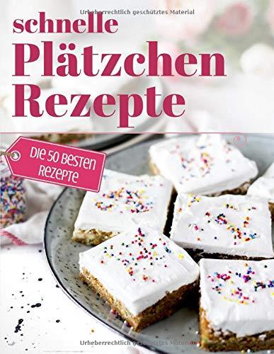 Schnelle Plätzchen Rezepte: Das Plätzchenbackbuch für Plätzchen ohne Schnickschnack - Backen in der Winterzeit, Weihnachtsbäckerei und backen für Kinder