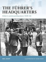 The Fuhrer's Headquarters: Hitler's Command Bunkers 1939-45 (Fortress)