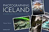 Photographing Iceland: An Insider s Guide to the Most Iconic Locations