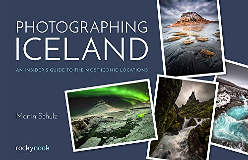 Photographing Iceland: An Insider's Guide to the Most Iconic Locations [Idioma Inglés]