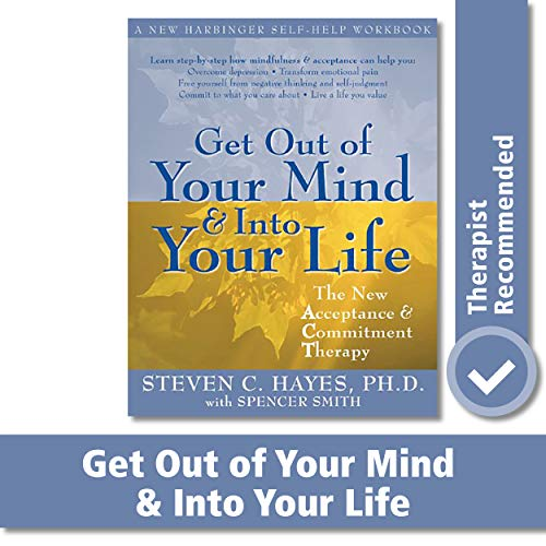 Get Out of Your Mind and Into Your Life: The New Acceptance and Commitment Therapy (A New Harbinger
