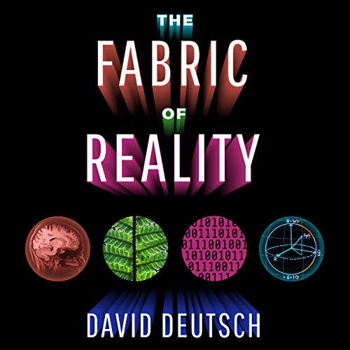 The Fabric of Reality     The Science of Parallel Universes - and Its Implications              By:                                                                                                                                 David Deutsch                               Narrated by:                                                                                                                                 Walter Dixon                      Length: 14 hrs and 26 mins     3 ratings     Overall 5.0