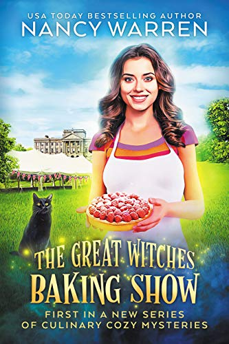 The Great Witches Baking Show: A culinary cozy mystery by [Nancy Warren]