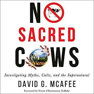 No Sacred Cows     Investigating Myths, Cults, and the Supernatural              By:                                                                                                                                 David G. McAfee                               Narrated by:                                                                                                                                 Rich Miller                      Length: 14 hrs and 43 mins     7 ratings     Overall 3.9