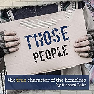 Those People     The True Character of the Homeless              By:                                                                                                                                 Richard Bahr                               Narrated by:                                                                                                                                 James A. Dickey                      Length: 5 hrs     1 rating     Overall 2.0