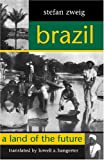 Brazil: A Land of the Future (STUDIES IN AUSTRIAN LITERATURE, CULTURE, AND THOUGHT TRANSLATION SERIES)