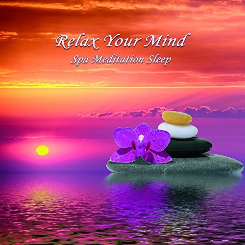 Relax Your Mind (Spa Meditation Sleep)
