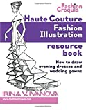 Haute Couture Fashion Illustration Resource Book: How to draw evening dresses and wedding