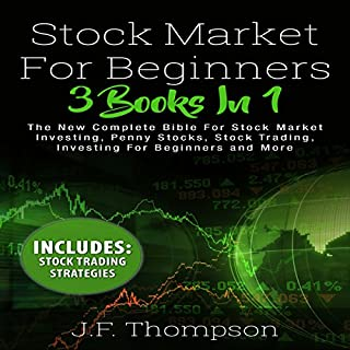Stock Market Investing for Beginners: 3 Books in 1     The New Complete Bible for Stock Market Investing, Penny Stocks, Stock Trading, Investing for Beginners and More              By:                                                                                                                                 J.F. Thompson                               Narrated by:                                                                                                                                 Bode Brooks                      Length: 4 hrs and 56 mins     5 ratings     Overall 4.4