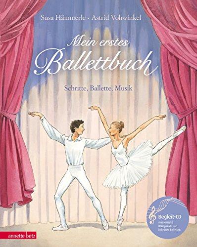 Mein erstes Ballettbuch: Schritte, Ballette, Musik (Musikalisches Bilderbuch mit CD)
