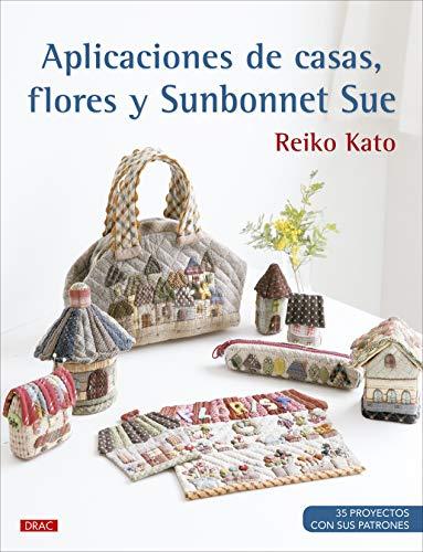 Aplicaciones de casas, flores y Sunbonnet Sue: 35 poyectos con sus patrones