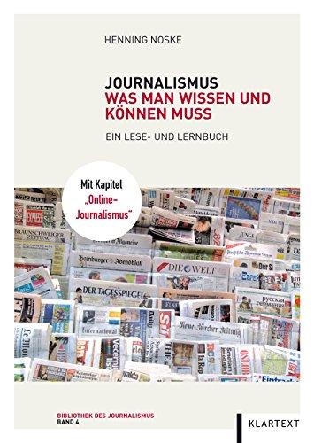 Journalismus: Was man wissen und können muss. Ein Lese- und Lernbuch (Bibliothek des Journalismus)