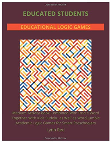 Educated Students Educational Logic Games: Medium Activity Book Combined With Find a Word Together With Kids Sudoku as Well as Word Jumble Academic Logic Games for Smart Preschoolers
