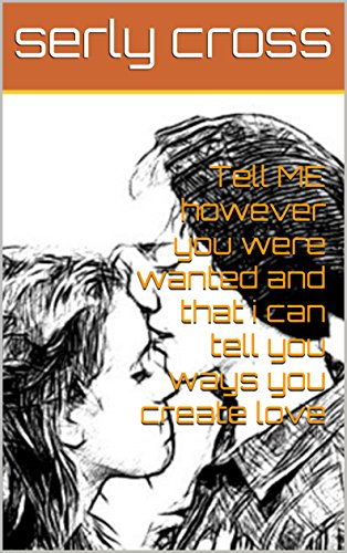 Tell ME however you were wanted and that i can tell you ways you create love (English Edition)