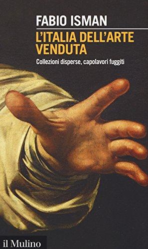 L'Italia dell'arte venduta. Collezioni disperse, capolavori fuggiti