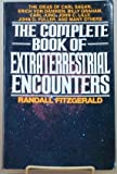 The Complete Book of Extraterrestrial Encounters: The Ideas of Carl Sagan, Erich Von Daniken, Billy Graham, Carl Jung, John C. Lilly, John G. Fulle