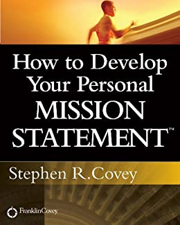 How to Develop Your Personal Mission Statement by [Stephen R. Covey]