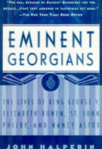 Eminent Georgians: The Lives of King George V, Elizabeth Bowen, St.John Philby and Nancy Astor