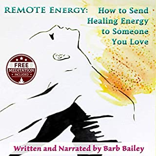 Remote Energy: How to Send Healing Energy to Someone You Love     The Blue Rainbow Series              By:                                                                                                                                 Barb Bailey                               Narrated by:                                                                                                                                 Barb Bailey                      Length: 32 mins     29 ratings     Overall 4.6