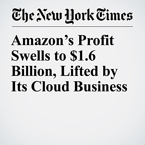 Amazon's Profit Swells to $1.6 Billion, Lifted by Its Cloud Business copertina