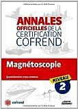 Magnetoscopie niveau 2 les annales officielles de la certification cofrend