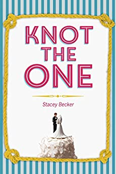 Knot the One: Why Getting Dumped Before My Wedding was the Best Thing that Ever Happened to Me by [Stacey Becker]