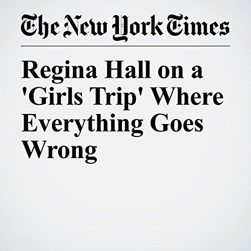 Regina Hall on a 'Girls Trip' Where Everything Goes Wrong copertina