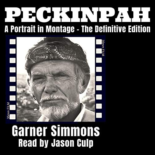 Peckinpah: A Portrait in Montage (The Definitive Edition) Audiobook By Garner Simmons cover art