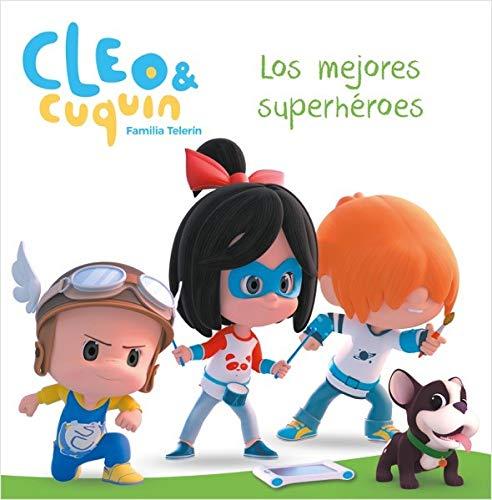 Los mejores superhéroes (Un cuento de Cleo y Cuquín)